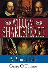 William Shakespeare: A Popular Life by Gary O'Connor.