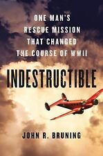 Indestructible : One Man's Rescue Mission That Changed the Course of WWII by...