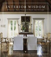 Interior Wisdom : Designing Your Heart and Home for the Lord by Leah...