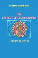 Pasi Pentru o Viata Seducatoare : Cuvinte de Suflet by Cristiana Dragomir...