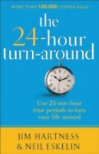 The 24 Hour Turn-Around : Use 24 One-Hour time Periods To Turn Your Life...