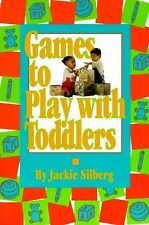 Games to Play with Toddlers Silberg, Jackie Paperback