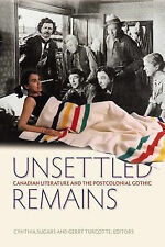 Unsettled Remains: Canadian Literature and the Postcolonial Gothic by Wilfrid...