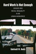 Hard Work Is Not Enough : Gender and Racial Inequality in an Urban Workspace...
