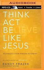 Think, Act, Be Like Jesus by Randy Frazee (2015, MP3 CD, Unabridged)