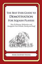 The Best Ever Guide to Demotivation for Squash Players : How to Dismay,...