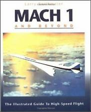 Mach 1 and Beyond : The Illustrated Guide to High-Speed Flight by Larry W....