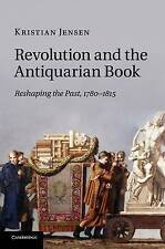 Revolution and the Antiquarian Book: Reshaping the Past, 1780-1815, Jensen, Kris