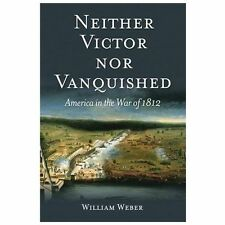 Neither Victor nor Vanquished: America in the War of 1812, , Weber, William, Exc