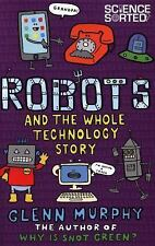 Robots and the Whole Technology Story (Science Sorted), Murphy, Glenn, New Books