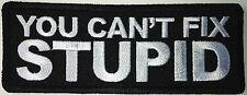 ***YOU CAN'T FIX STUPID*** Anti Obama Biker Patch P1423 E