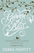 Garden of Bliss : Cultivating the Inner Landscape for Self-Discovery by Debra...