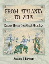 From Atalanta to Zeus: Readers Theatre from Greek Mythology by Barchers, Suzann