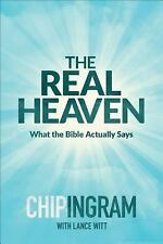 The Real Heaven : What the Bible Actually Says by Chip Ingram and Lance Witt...