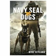 Navy SEAL Dogs ^^ My Tale of Training Canines for Combat by Gary Brozek