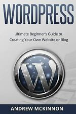Wordpress : Ultimate Beginner's Guide to Creating Your Own Website or Blog by...