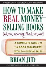 How to Make Real Money Selling Books: A Complete Guide to the Book Publishers' W