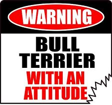"""WARNING BULL TERRIER WITH AN ATTITUDE 4"""" DIE-CUT DOG CANINE STICKER"""