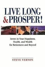 Live Long and Prosper : Invest in Your Happiness, Health and Wealth for...