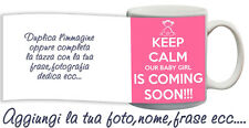 Tazza keep Calm baby girl coming soon personalizzata con nome foto ecc Idea rega