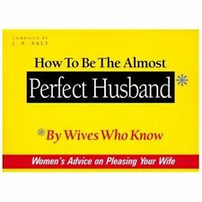 How to Be the Almost Perfect Husband : By Wives Who Know by J. S. Salt (2000,...