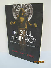 The Soul of Hip Hop: Rims, Timbs and a Cultural Theology by Daniel White Hodge
