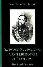 Francisco Solano L-pez and the Ruination of Paraguay: Honor and Egocentrism