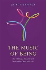 The Music of Being : Music Therapy, Winnicott and the School of Object...