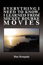 Everything I Need to Know, I Learned from Mickey Rourke Movies by Dan Rempala...