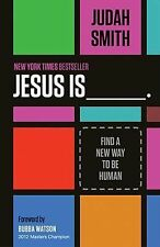 Jesus Is _____. : Find a New Way to Be Human by Judah Smith (2013, Paperback)