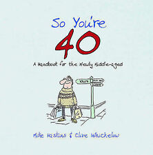 So You're 40: A Handbook for the Newly Middle-Aged by Mike Haskins, Clive...