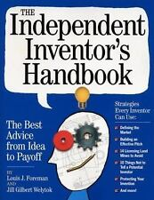 The Independent Inventor's Handbook: The Best Advice from Idea to Payoff, Gilber