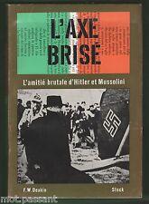 HISTOIRE. L'axe brisé. L'amitié brutale d'Hitler et Mussolini. par F.W.Deakin