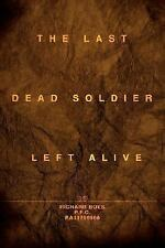 The Last Dead Soldier Left Alive by Richard Boes (2007, Paperback)