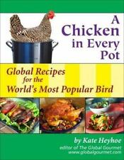 A Chicken in Every Pot: Global Recipes for the Wold's Most Popular Bird (Capital