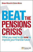 Mr Brian Wood, Claire Brinn Beat the Pensions Crisis: What You Need to Do Now to