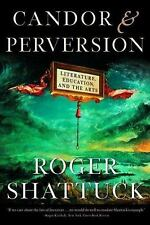 Candor and Perversion : Literature, Education, and the Arts by Roger Shattuck...