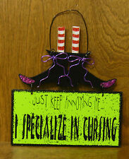 "Halloween Sign #45816D JUST KEEP ANNOYING ME...I SPECIALIZE IN CURSING, 9"" x 8"""