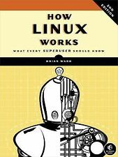 How Linux Works : What Every Superuser Should Know by Brian Ward (2014,...
