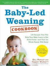 The Baby-Led Weaning Cookbook: 130 Recipes That Will Help Your Baby Learn to Eat
