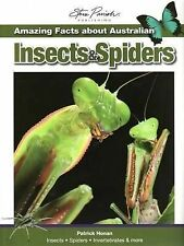Amazing Facts About Australian Insects and Spiders Patrick Honan/Steve Parrish