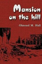 Mansion on the Hill by Olmond M. Hall (2000, Paperback)