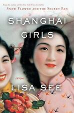 SHANGHAI GIRLS: A NOVEL - by Lisa See - Hardcover; 2009