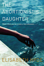 THE ABORTIONIST'S DAUGHTER, Elisabeth Hyde; When a dark secret reveals obsession