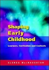 Shaping Early Childhood: Learners, Curriculum and Contexts by Glenda...
