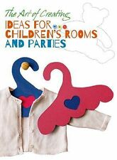 The Art of Creating: Ideas for Children's Rooms and Parties (2015, Paperback)
