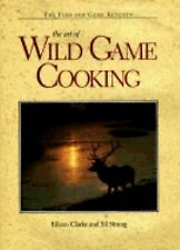 The Art of Wild Game Cooking (Fish and Game Kitchen)