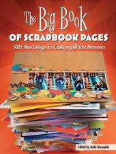 The Big Book of Scrapbook Pages: 500+ New Designs for Capturing All Your Memorie