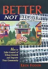 Better, Not Bigger: How To Take Control of Urban Growth and Improve Your Communi