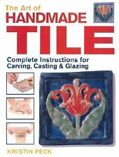 The Art of Handmade Tile : Instructions for Carving, Casting and Glazing K. Peck